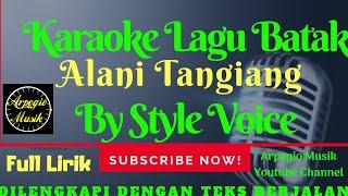 KARAOKE ALANI TANGIANG - [Style Voice] Lagu Batak