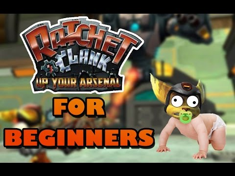 RATCHET & CLANK: Up Your Arsenal FOR BEGINNERS