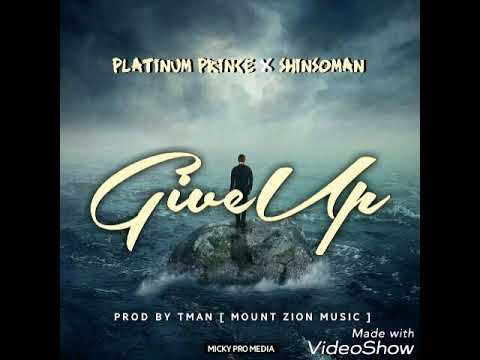 Platinum Prince  x Shinsoman - [Give up ]prod by Tman mountZion music