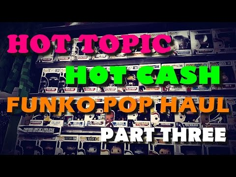 Funko POP Hunt & Haul Video - Part Three (The Decay) - Hot Topic - Hot Cash