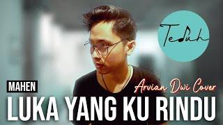 Gambar cover LUKA YANG KU RINDU - Mahen | ARVIAN DWI Cover + Lyric