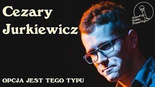 Cezary Jurkiewicz - Opcja jest tego typu | Stand-up Polska