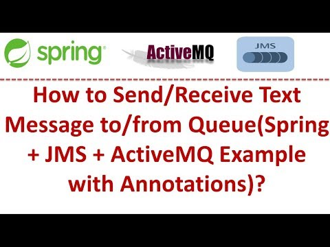 How to Send/Receive Text Message to/from Queue(Spring + JMS + ActiveMQ  Example with Annotations)