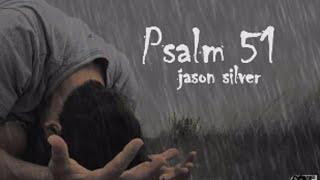 Create in Me a Clean Heart O God - Psalm 51