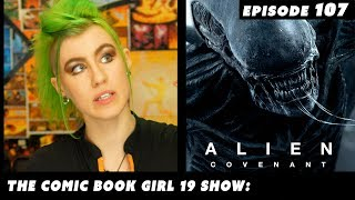 Alien: Covenant Epic Review ► Episode 107 The Comic Book Girl 19 Show