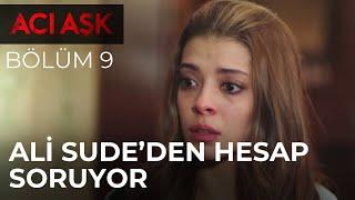 Ali, Sudeden Hesap Soruyor  Acı Aşk 9. Bölüm