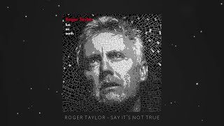 Roger Taylor - Say It's Not True (Official Lyric Video)