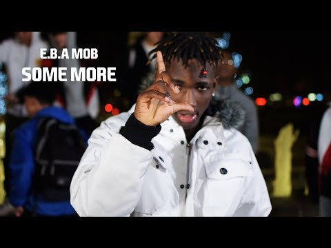 E.B.A MOB - Some More  | Shot By Dream It Creations