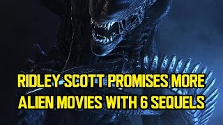 Ridley Scott promises more ALIEN movies with 6 sequels