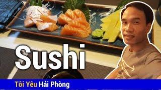Lần đầu đi ăn Sushi Nhật Bản ở Hải Phòng và cái kết