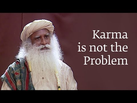 Karma is not the Problem - Sadhguru