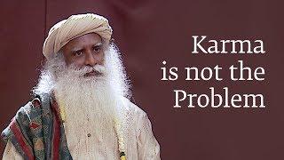 Karma is not the Problem - Sadhguru