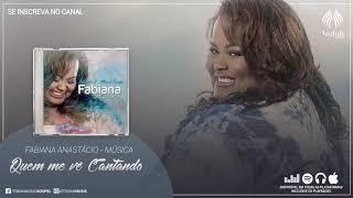 Fabiana Anastácio   Quem Me Vê Cantando