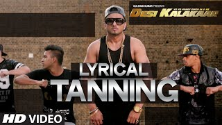 LYRICAL: Tanning Full Song with LYRICS | Yo Yo Honey Singh | Desi Kalakaar