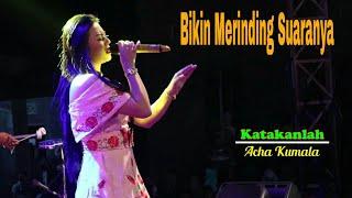 ACHA KUMALA - Bikin Merinding Suaranya - KATAKANLAH - Refana Super Band Super Top Dangdut