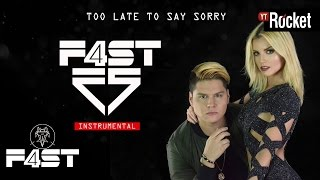 Too Late To Say Sorry - F4ST (Instrumental) Bootleg