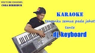 Temanku Semua Pada Jahat Tante- Dj Remix Musik Terbaru 2019 || Karaoke Tanpa Vocal