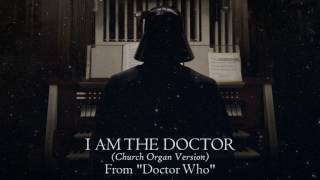 "I am the Doctor (Church Organ Version) [From ""Doctor Who""]"