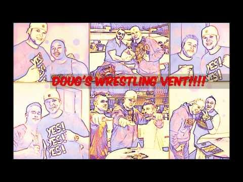 Doug's Wrestling Vent!  ep 1 All topics wrestling