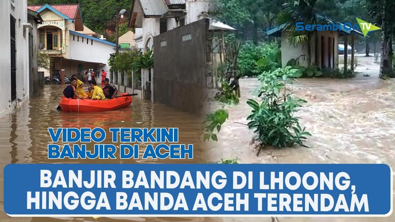 Video Terkini Banjir Di Aceh Dari Banjir Bandang Di Lhoong Hingga Banda Aceh Terendam Youtube