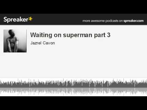Waiting on superman part 3 (made with Spreaker)