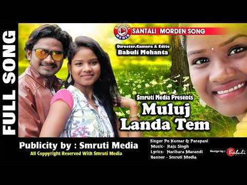 New Santali Love Song 2018 Muluj Landa Tem Copyright Reserved
