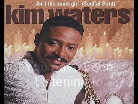 Kim Waters - Am i the same girl (Soulful Strut)