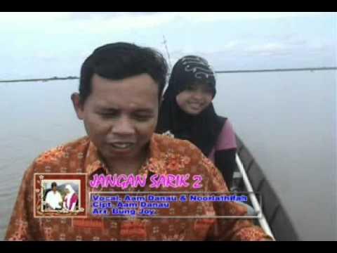 Jangan Sarik 2 - Aam Danau Ft. Noor Lathifah