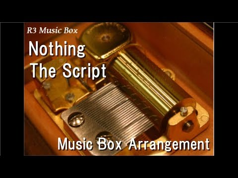 Nothing/The Script [Music Box]