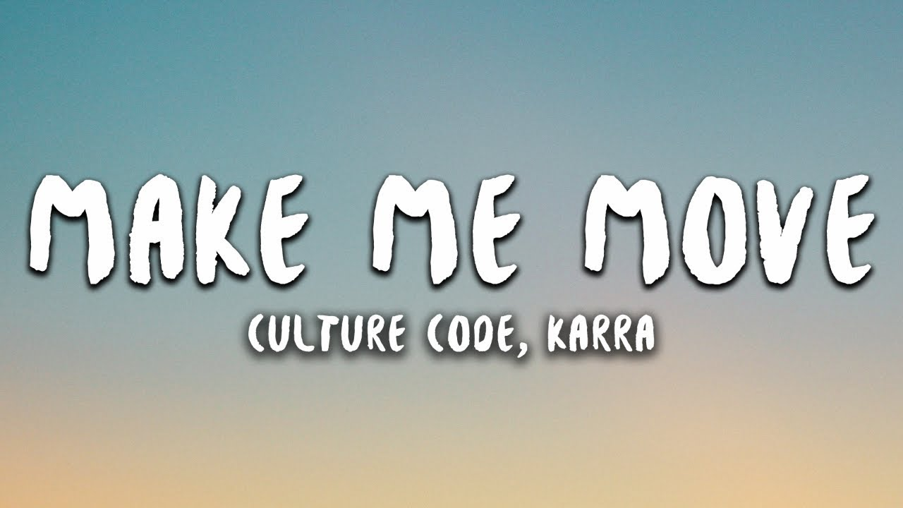 Culture Code - Make Me Move (Lyrics) ft. Karra