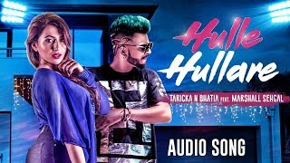 Hulle Hullare | Full Song | Taricka N Bhatia Ft. Marshall Sehgal | New Hindi Party Song