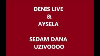 DENISLIVE & AYSELA ... SEDAM DANA Uzivo