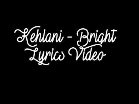 Kehlani - Bright (Lyrics Video)