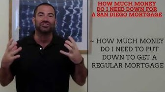 How Much Money Do I Need Down For a San Diego Mortgage (2019 Update)