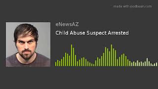 Child Abuse Suspect Arrested