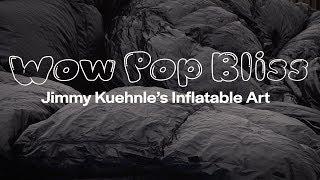 Wow Pop Bliss: Jimmy Kuehnle's Inflatable Art