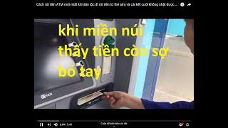 Cách rút tiền ATM mới nhất khi dân tộc đi  rút tiền từ thẻ atm và cái kết cười không nhặt được mồm