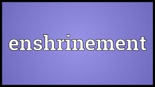 Enshrinement Meaning