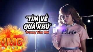 Tìm Về Quá Khứ - TRƯƠNG TÂM NHI [Official MV]