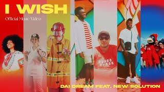 I WISH- Dai Dream ft. New Solution (official music video)