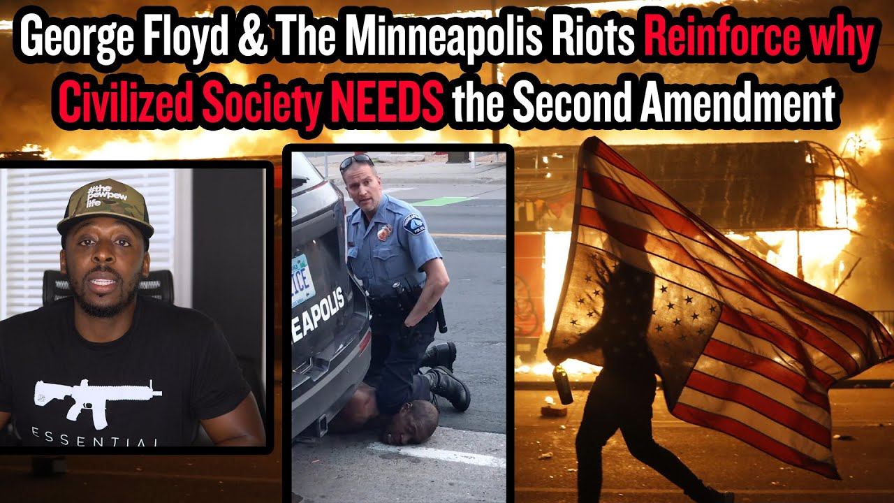 George Floyd & The Minneapolis Riots Reinforce why Civilized Society NEEDS the Second Amendment