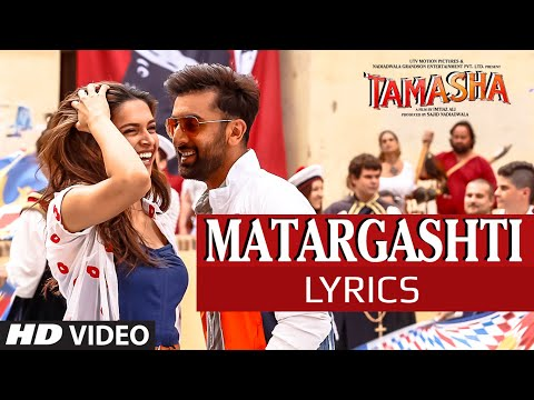 Matargashti Tamasha SONG LYRICS | FULL SONG | Ranbir Kapoor, Deepika Padukone