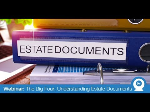 Webinar: The Big Four: Understanding Estate Documents