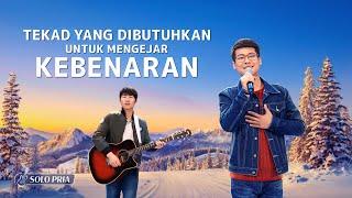 Lagu Rohani Kristen 2020 - Tekad yang Dibutuhkan untuk Mengejar Kebenaran