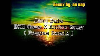 DXH Crew X Andre Maay - Jang Bale (Reggae Remix) - 2019