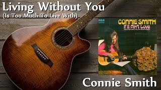 Connie Smith - Living Without You (Is Too Much To Live With) YouTube Videos