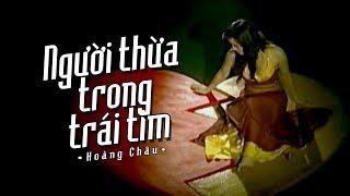 Người Thừa Trong Trái Tim - Hoàng Châu
