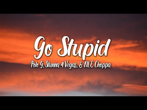 Polo G, Stunna 4 Vegas & NLE Choppa feat. Mike WiLL Made-It – Go Stupid (Lyrics)