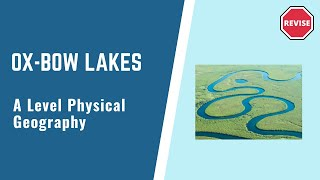 As Physical Geography - Ox-Bow Lakes