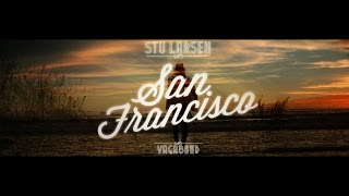 Stu Larsen - San Francisco (Official Video)(San Francisco - from the album VAGABOND Order from http://www.stularsen.com iTunes - http://smarturl.it/stularsen-vagabond Filmed by Bryan Dos Reis ..., 2014-09-10T20:56:49.000Z)